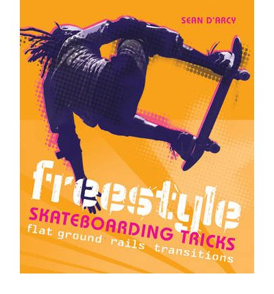 Freestyle Skateboarding Tricks: Flat Ground, Rails and Transitions