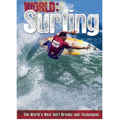 Surfing: The World's Best Surf Breaks and Techniques