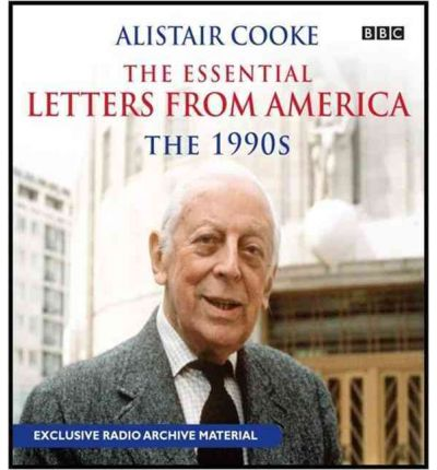 Alistair Cooke: The Essential Letters from America: The 90s