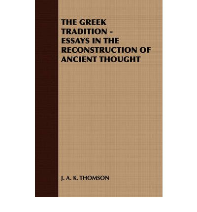 THE Greek Tradition - Essays in the Reconstruction of Ancient Thought