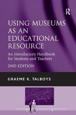 Using Museums as an Educational Resource: An Introductory Handbook for Students and Teachers