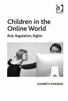 Children in the Online World: Risk, Regulation and Rights