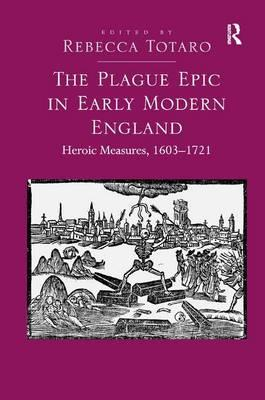 The Plague Epic in Early Modern England : Heroic Measures, 1603-1721