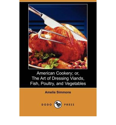 American Cookery; Or, the Art of Dressing Viands, Fish, Poultry, and Vegetables (Dodo Press)