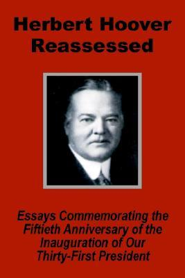 Herbert Hoover Reassessed : Essays Commemorating the Fiftieth Anniversary of the Inauguration of Our Thirty-First President