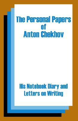 The Personal Papers of Anton Chekhov: His Notebook Diary and Letters on Writing