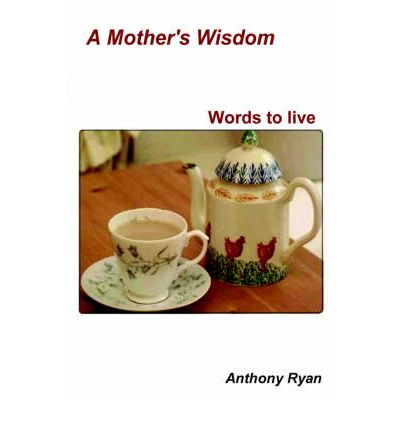 A Mother's Wisdom - Words to Live
