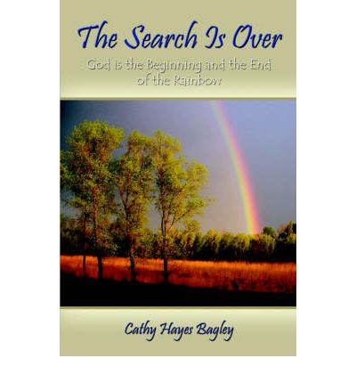 The Search Is Over: God Is the Beginning and the End of the Rainbow