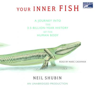 Your Inner Fish: A Journey Into the 3.5 Billion-Year History of the Human Body