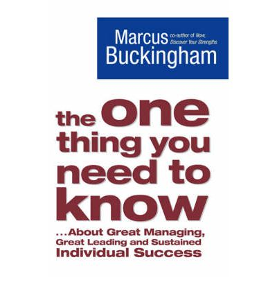 The One Thing You Need to Know: .. About Great Managing, Great Leading and Sustained Individual Success