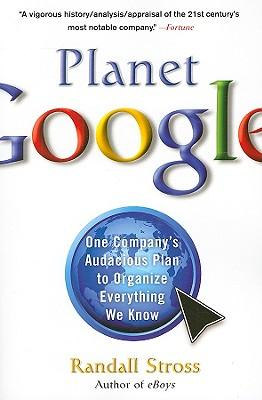Planet Google: One Company's Audacious Plan to Organize Everything We Know