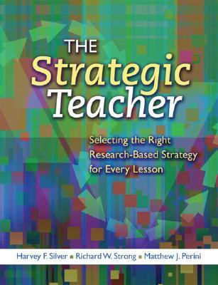 The Strategic Teacher: Selecting the Right Research-Based Strategy for Every Lesson