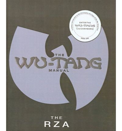 The Wu-Tang Manual: A Written Introduction to the Philosophy and Saga of the Wu-Tang Clan, Book One