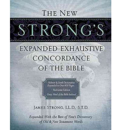 The New Strong's Expanded Exhaustive Concordance of the Bible