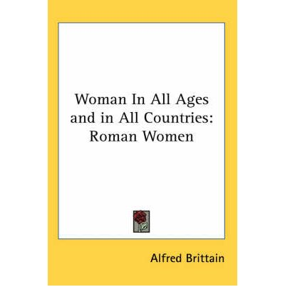 Woman In All Ages and in All Countries: Roman Women