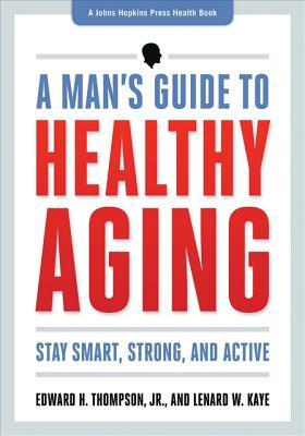 A Man's Guide to Healthy Aging: Stay Smart, Strong, and Active