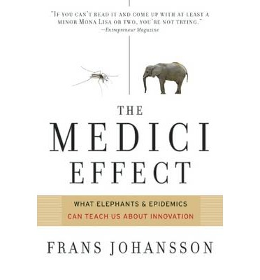 The Medici Effect: What You Can Learn from Elephants and Epidemics