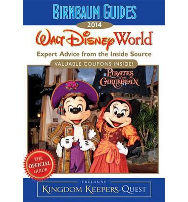 Birnbaum's Walt Disney World 2014: Expert Advice from the Inside Source; Inside Exclusive Kingdom Keepers Quest