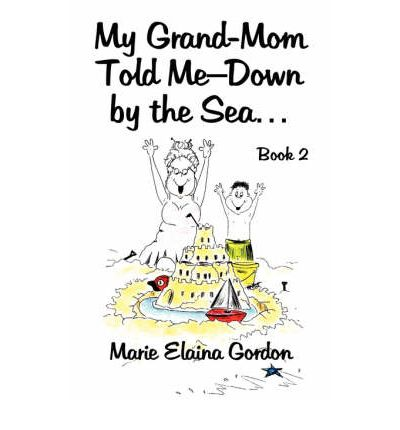 My Grand-Mom Told Me-Down by the Sea.: Book 2