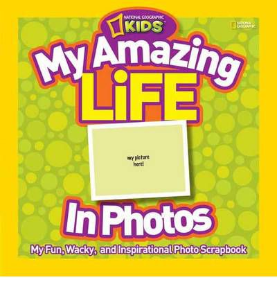 My Amazing Life in Photos: My Fun, Wacky, and Inspirational Photo Scrapbook