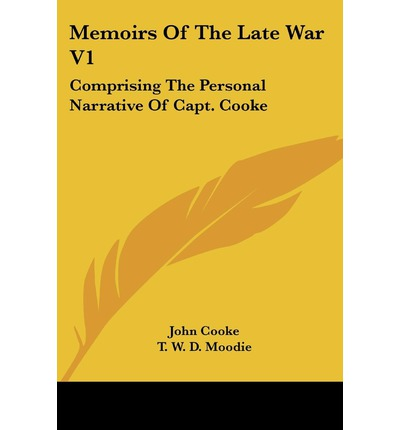 Memoirs of the Late War V1: Comprising the Personal Narrative of Capt. Cooke