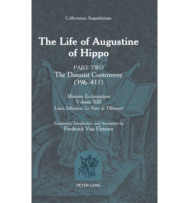 The Life of Augustine of Hippo: Pt. 2: The Donatist Controversy (396 - 411)
