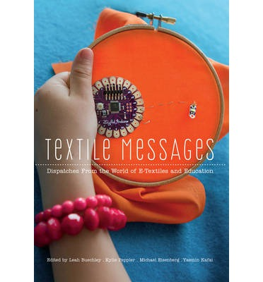 Textile Messages: Dispatches From the World of e-Textiles and Education