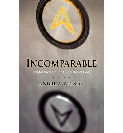 Incomparable ( Revised Edition ): Explorations in the Character of God (Now Print on Demand)