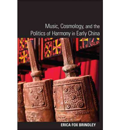 Music, Cosmology, and the Politics of Harmony in Early China