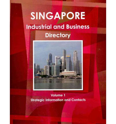 Singapore Industrial and Business Directory : Strategic Information and Contacts
