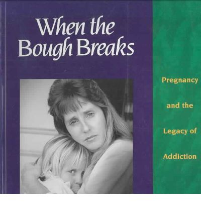 Best sellers eBook library When the Bough Breaks : Pregnancy and the Legacy of Addiction PDF by Payne Frances Adler Kira Corser