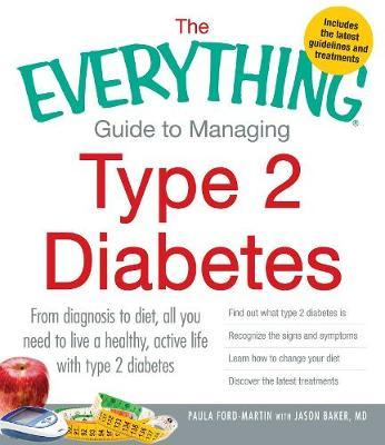 The Everything Guide to Managing Type 2 Diabetes: From Diagnosis to Diet, All You Need to Live a Healthy Active Life with Type 2 Diabetes, Find Out What Type 2 Diabetes is, Recognize the Signs and Symptoms, Learn How to Change Your Diet, Discover the Latest Treatments