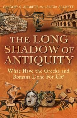 The Long Shadow of Antiquity: What Have the Greeks and Romans Done for Us?