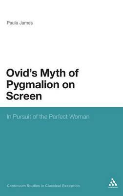 The Legacy of Ovid's Pygmalion Myth on Screen: In Pursuit of the Perfect Woman