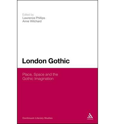 London Gothic: Place, Space and the Gothic Imagination