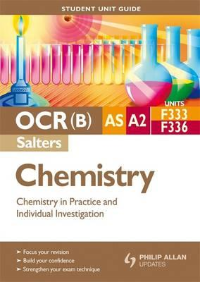 OCR(B) AS/A2 Chemistry (Salters) Student Unit Guide: Chemistry in Practice and Individual Investigation