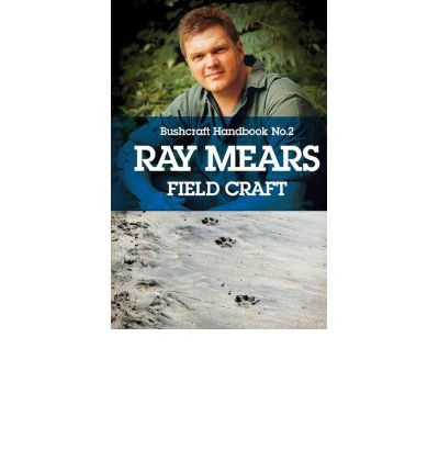 Ray Mears' Handbook: Field Craft No. 2
