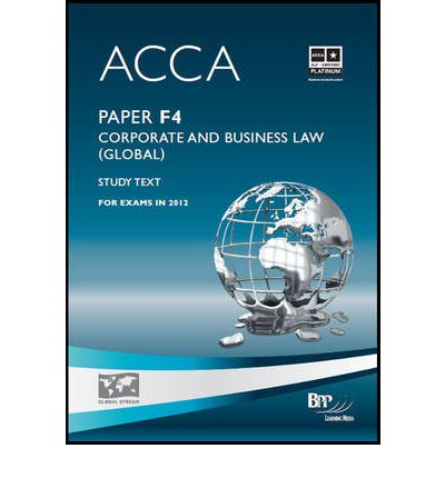 ACCA - F4 Corporate and Business Law (Global): Paper F4: Study Text