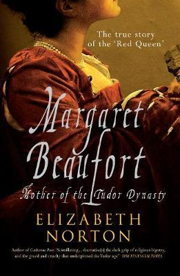 Margaret Beaufort: The Mother of the Tudor Dynasty