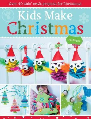 Kids Make Christmas: Over 40 Kids' Craft Projects for Christmas