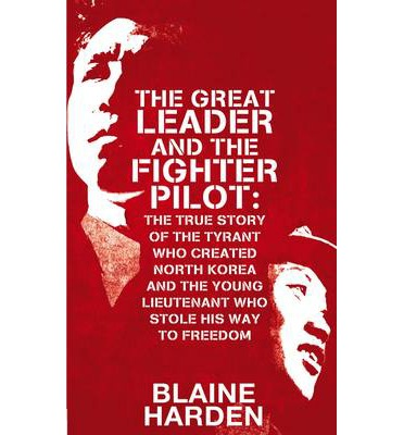 Great Leader and the Fighter Pilot: Inventing North Korea and Flying Free