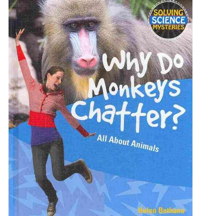 Why Do Monkeys Chatter?: All about Animals