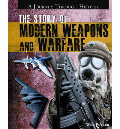 The Story of Modern Weapons and Warfare