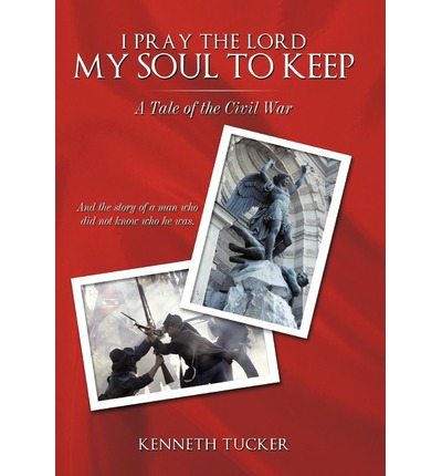 I Pray the Lord My Soul to Keep: A Tale of the Civil War