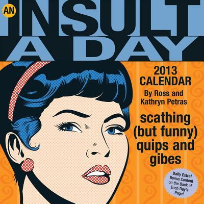 An Insult-A-Day 2013 Calendar: Scathing (But Funny) Quips and Gibes