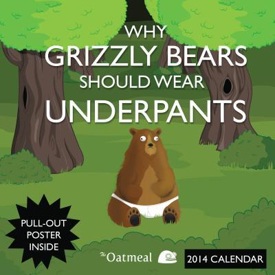 Why Grizzly Bears Should Wear Underpants (Oatmeal) 2014 Wall Calendar
