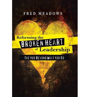Ebook free online Reforming the Broken Heart of Leadership : The You Beyond What You Do 1449796419 PDF by Fred Meadows