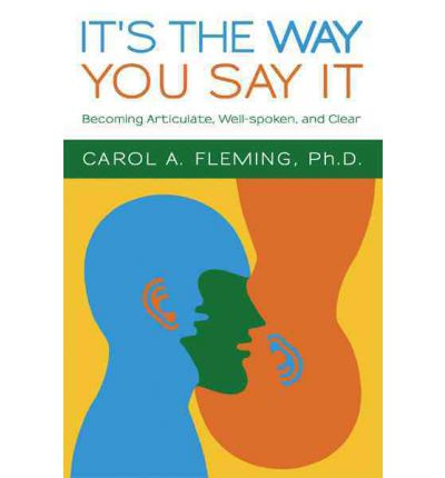 It's the Way You Say It: Becoming Articulate, Well-Spoken, and Clear