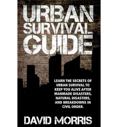 Urban Survival Guide: Learn the Secrets of Urban Survival to Keep You Alive After Man-Made Disasters, Natural Disasters, and Breakdowns in C