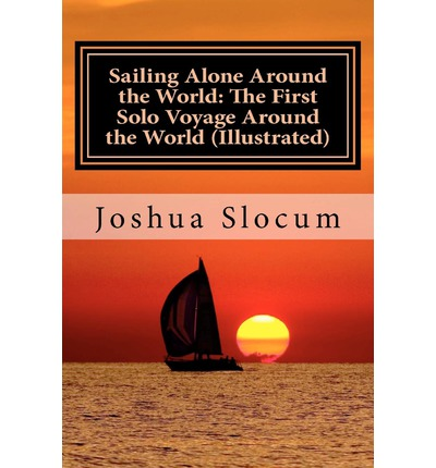 Sailing Alone Around the World: The First Solo Voyage Around the World (Illustrated)